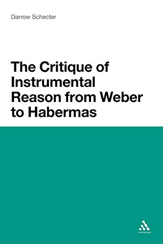 The Critique of Instrumental Reason from Weber to Habermas -  Schecter, Darrow, Paperback