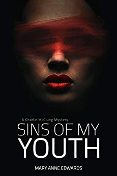 Sins of My Youth: A Charlie McClung Mystery (The Charlie McClung Mysteries Book 4) by [Mary Anne Edwards]