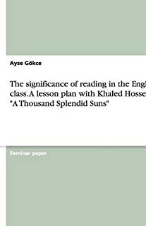 The Significance of Reading in the English Class. a Lesson Plan with Khaled Hosseini's a Thousand Splendid Suns