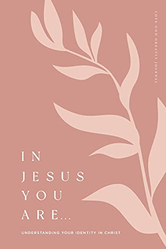 Compare Textbook Prices for In Jesus You Are: Understanding Your Identity in Christ: A Love God Greatly Bible Study Journal  ISBN 9781736581117 by Greatly, Love God
