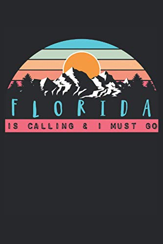 Florida Is Calling And I Must Go: 6 x 9 Travel Journal and Planner for Writing Down Plans, Thoughts, Daily Habits, Diary, Notebo
