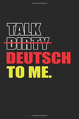 Talk Dirty Deutsch To ME: Notizbuch Planer Blanko Tagebuch Schreibheft Notizblock - Geschenk-Idee für Bekannte, gute Freunde und liebe Menschen, ... x 22.9 cm, 6