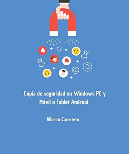 Copia de seguridad en Windows PC y móvil o Tablet Android: Guia 2021 - Tudo que você precisa saber para realizar e recuperar seus dados de maneira segura. (Spanish Edition)