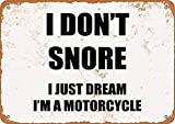 Fleeting Art Studio Placa de metal para pared con texto en inglés 'Do Not Fade,I Don't Snore. I JUST Dream I'm A Motorcycle Vintage Look Sign Plate Fashion For Hotels 20 x 30 cm