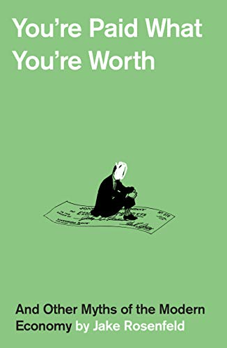 You're Paid What You're Worth: And Other Myths of the Modern Economy (English Edition)