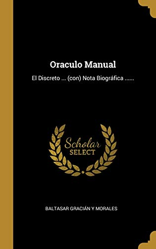 SPA-ORACULO MANUAL: El Discreto ... (con) Nota Biográfica ......