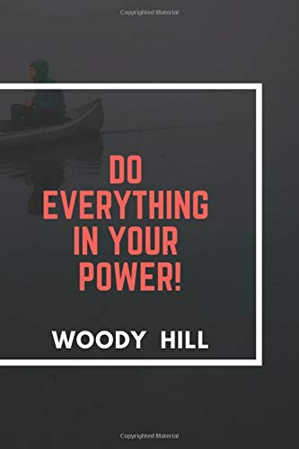 Do everything in Your Power!: Motivational, Unique Notebook, Journal, Diary (110 Pages, Blank, 6 x 9) (Woody Hill), Notebook for Drawing and Writing, Inspirational Motivational Gift