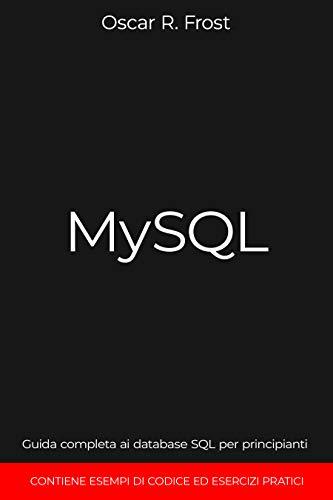 MYSQL: Guida completa ai database SQL per principianti. Contiene esempi di codice ed esercizi pratici.