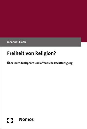 Freiheit von Religion?: Über Individualsphäre und öffentliche Rechtfertigung