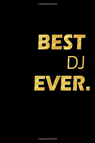 Best DJ Ever: Perfect Gift, Lined Notebook, Gold Letters, Diary, Journal, 6 x 9 in., 110 Lined Pages