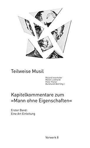 Teilweise Musil: Kapitelkommentare zum »Mann ohne Eigenschaften« – Erster Band: Eine Art Einleitung