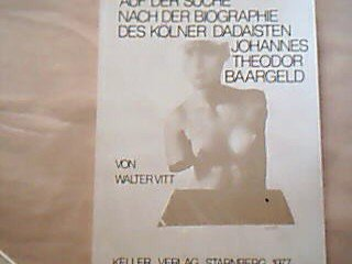 Auf der Suche nach der Biographie des Kölner Dadaisten Johannes Theodor Baargeld : mit zahlr. Arbeiten u. Texten Baargelds sowie e. Reprint d. Wochenschrift