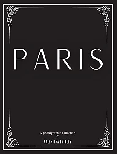 Paris: A Photographic Collection By Valentina Esteley: A Stylish Decorative Coffee Table Book: Stack Decor Books On Coffee Tables And Bookshelves For ... Interior Design. (Cityscapes (Hardcover))