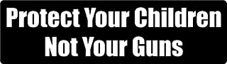 Bumper Planet - Bumper Sticker - Protect Your Children, Not Your Guns - 3 x 10 inch - Vinyl Decal Professionally Made in USA