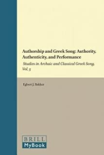 Authorship and Greek Song: Authority, Authenticity, and Performance: Studies in Archaic and Classical Greek Song, Vol. 3