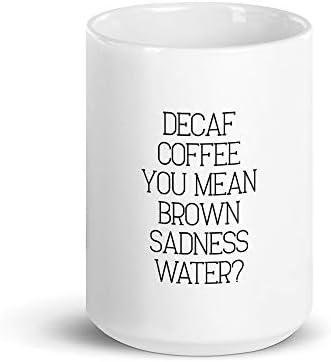 Decaf koffie je bedoelt bruin verdriet water 15 oz mok