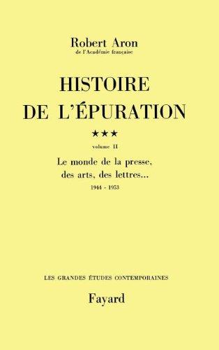 Histoire de l'épuration: Le monde de la presse, des arts, des lettres... (1944-1953)