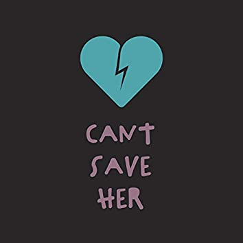 Can't Save Her