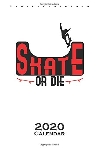 Skate or Die Calendar 2020: Annual Calendar for all lovers and fans of the fast sport on wheels
