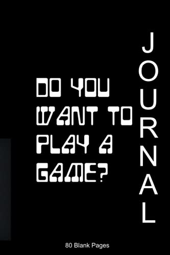 6 X 9 Blank Journal: Do you want to play a game? A notebook with a gaming pedigree.