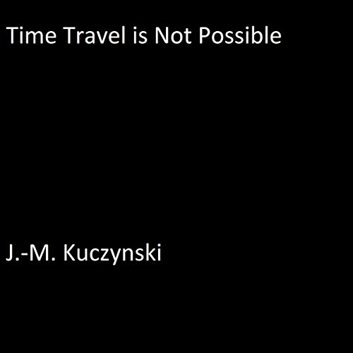Time Travel Is Not Possible audiobook cover art