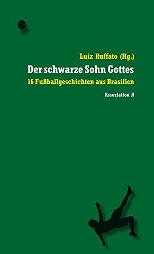 Der schwarze Sohn Gottes: 16 Fußballgeschichten aus Brasilien