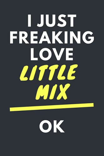 I Just Freaking Love Little Mix ok: lined Journal Notebook, perfect gift for all Little Mix fans,120 lined pages 6x9 inches.