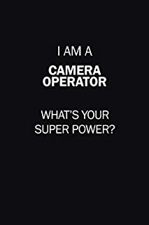 I Am A Camera Operator, What's Your Super Power?: 6X9 120 pages Career  Notebook Unlined  Writing Journal