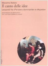 Il canto delle idee. Leopardi fra «Pensiero dominante» e «Aspasia»