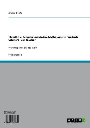 Christliche Religion und Antike Mythologie in Friedrich Schillers 'Der Taucher': Warum springt der Taucher?