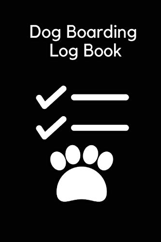 Dog Boarding Log Book: Record And Monitor Your Clients Dog On Your Boarding Service - Doggy Daycare Appointment Book For Dog Boarding Business