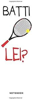 Batti Lei? - Notebook: Taccuino Journal - libretto d'appunti - blocco - notes - quaderno - agendina - Giornale per uomini e donne - Tennis Palla Campo ... - 110 pagine allineate (Italian Edition)