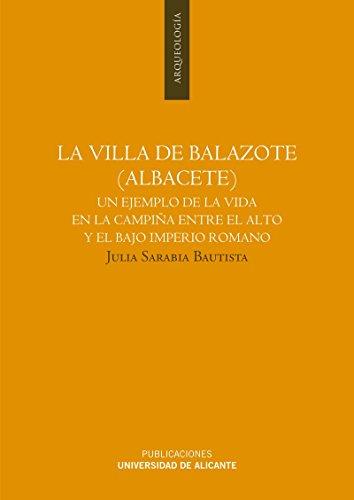 La villa de Balazote (Albacete): Un ejemplo de la vida en la campiña entre el Alto y el Bajo Imperio Romano (Monografías)