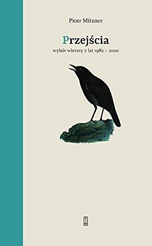 Przejścia: Wybór wierszy z lat 1982-2020