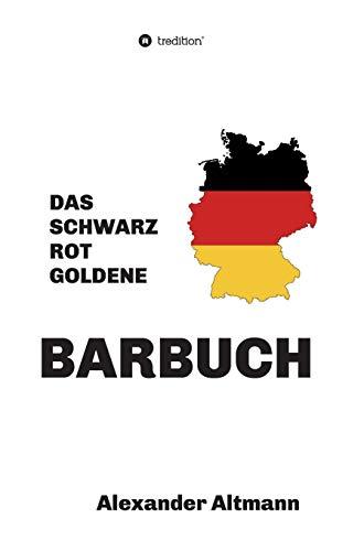 Das schwarzrotgoldene Barbuch: 600 Cocktailrezepturen aus 100 Jahren Barkultur, ausschließlich gemixt mit deutschen Produkten.