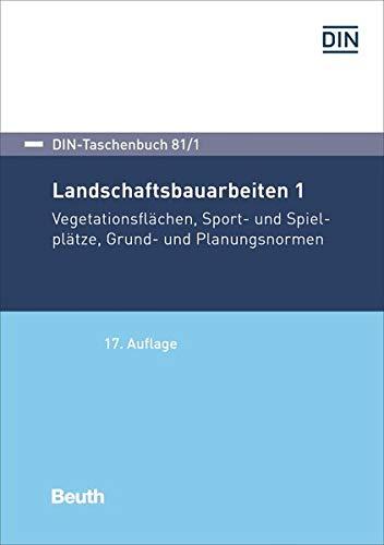 Landschaftsbauarbeiten 1: Vegetationstechnik, Sport- und Spielplätze, Grund- und Planungsnormen (DIN-Taschenbuch)