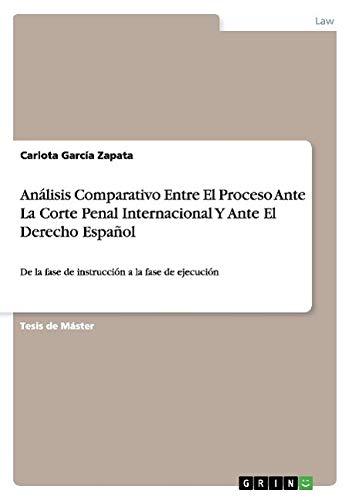 Análisis Comparativo Entre El Proceso Ante La Corte Penal Internacional Y Ante El Derecho Español: De la fase de instrucción a la fase de ejecución