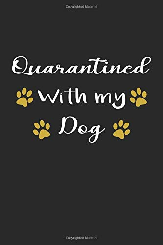Quarantined With My Dog Journal / Notebook: Gift For Moms, Dads and Families, 120 Pages. 6x9, Soft Cover, Matte Finish