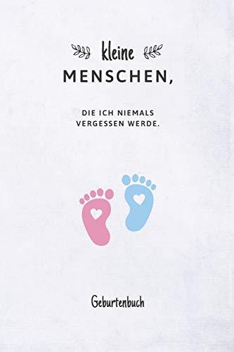 Kleine Menschen, die ich niemals vergessen werde: Geburtenbuch für Hebammen zum Ausfüllen I Dokumentationsbuch für Geburten