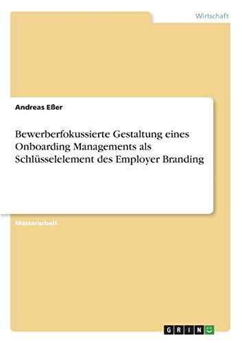 Bewerberfokussierte Gestaltung eines Onboarding Managements als Schlüsselelement des Employer Branding