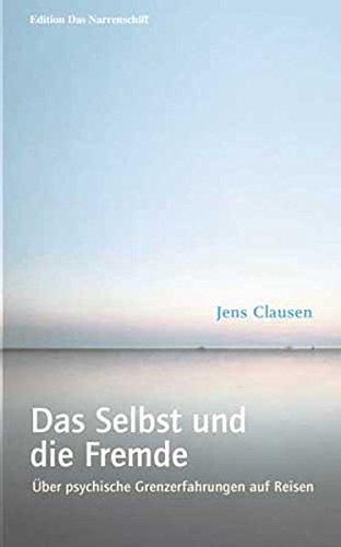 Das Selbst und die Fremde: Über psychische Grenzerfahrungen auf Reisen (Edition Das Narrenschiff)
