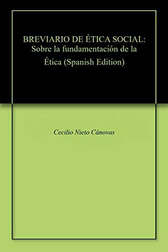 BREVIARIO DE ÉTICA SOCIAL: Sobre la fundamentación de la Ética eBook: Nieto Cánovas, Cecilio: Amazon.es: Tienda Kindle