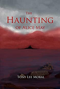 The Haunting of Alice May by [Tony Lee Moral]