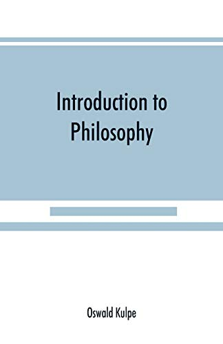 Introduction to philosophy: a handbook for students of psychology, logic, ethics, æsthetics and general philosophy