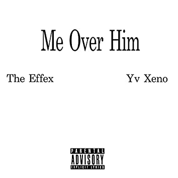 Me Over Him (feat. YV Xeno)