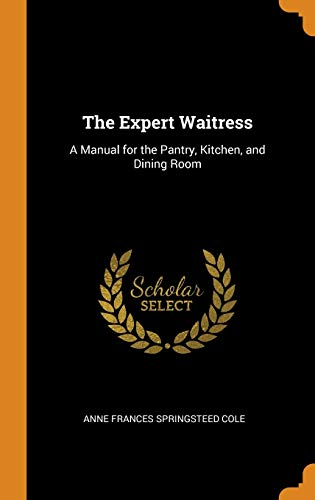 The Expert Waitress: A Manual for the Pantry, Kitchen, and Dining Room