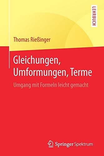 Gleichungen, Umformungen, Terme: Umgang mit Formeln leicht gemacht (Springer-Lehrbuch)