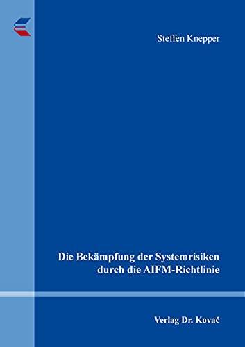 Die Bekämpfung der Systemrisiken durch die AIFM-Richtlinie (Studien zur Rechtswissenschaft)