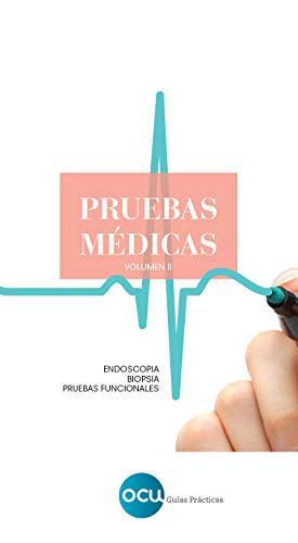 PRUEBAS MÉDICAS. Volumen 2: Endoscopia. Biopsia. Pruebas fu