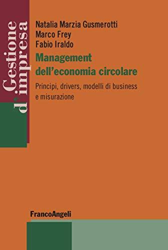 Management dell'economia circolare. Principi, drivers, modelli di business e misurazione